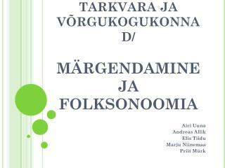 SOTSIAALNE TARKVARA JA VÕRGUKOGUKONNAD/ MÄRGENDAMINE JA FOLKSONOOMIA