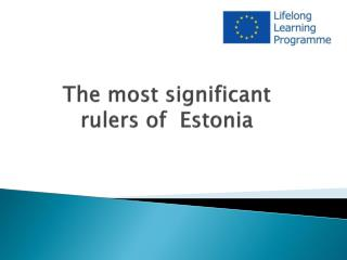 The  most  significant rulers of  Estonia