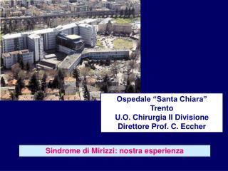 "Ospedale ""Santa Chiara""  Trento U.O. Chirurgia II Divisione Direttore Prof. C. Eccher"