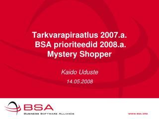 Tarkvarapiraatlus 2007.a.  BSA prioriteedid 2008.a. Mystery Shopper