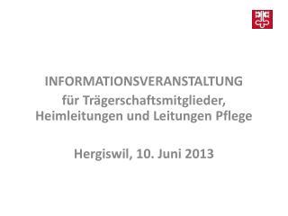 INFORMATIONSVERANSTALTUNG für  Trägerschaftsmitglieder , Heimleitungen und Leitungen Pflege