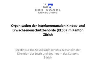 Organisation der interkommunalen Kindes- und Erwachsenenschutzbeh�rde (KESB) im Kanton Z�rich