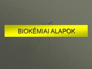 BIOKÉMIAI ALAPOK