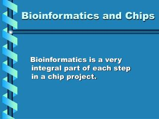 Bioinformatics and Chips