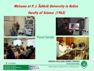Welcome at  P. J. Šafárik University  in Košice  Faculty of Science   (1963)