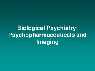 Biological Psychiatry: Psychopharmaceuticals and Imaging