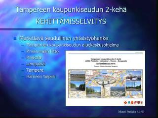 Tampereen kaupunkiseudun 2-kehä KEHITTÄMISSELVITYS