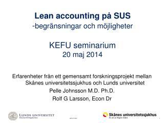 Lean accounting på SUS - begränsningar och möjligheter KEFU seminarium 20 maj 2014