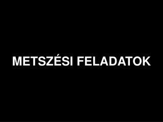 METSZ�SI FELADATOK