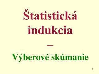 Štatistická  indukcia – Výberové skúmanie