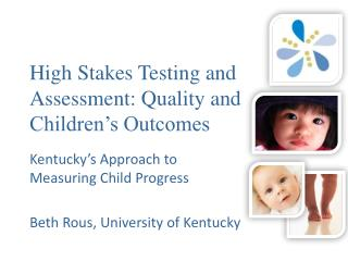 High Stakes Testing and Assessment: Quality and Children�s Outcomes