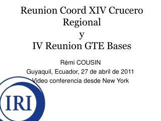 Reunion Coord XIV Crucero Regional y IV Reunion GTE Bases