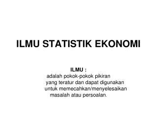ILMU STATISTIK EKONOMI