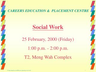 Social Work 25 February, 2000 (Friday) 1:00 p.m. - 2:00 p.m. T2, Meng Wah Complex