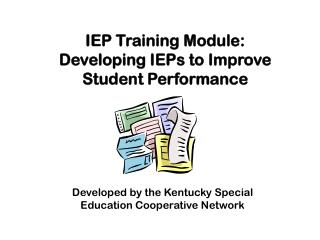 IEP Training Module: Developing IEPs to Improve Student Performance