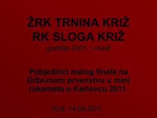 ŽRK TRNINA KRIŽ RK SLOGA  KRIŽ godište 2001. i mlađi