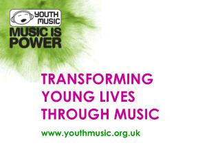 TRANSFORMING YOUNG LIVES THROUGH MUSIC youthmusic.uk
