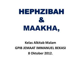 HEPHZIBAH & MAAKHA,