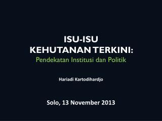 ISU-ISU  KEHUTANAN TERKINI:  Pendekatan Institusi dan Politik