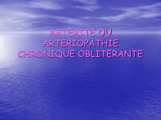 ARTERITE OU ARTERIOPATHIE CHRONIQUE OBLITERANTE