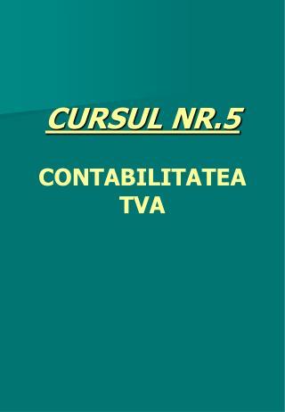 CURSUL NR.5   CONTABILITATEA TVA