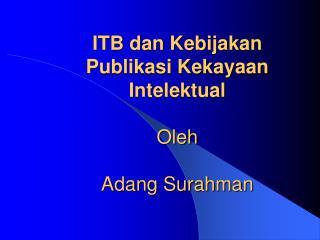 ITB dan Kebijakan Publikasi Kekayaan Intelektual  Oleh Adang Surahman