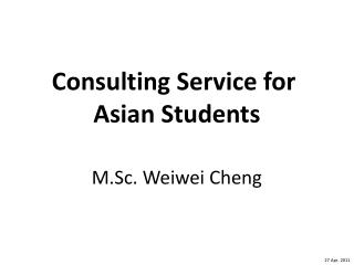 Consulting Service for  Asian Students M.Sc. Weiwei Cheng