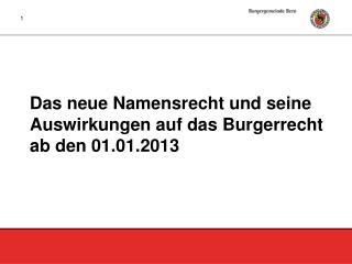 Das neue Namensrecht und seine Auswirkungen auf das  Burgerrecht  ab den 01.01.2013