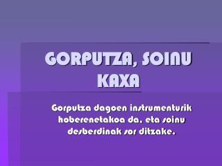 GORPUTZA ,  SOINU KAXA