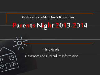 Welcome to Ms. Dye's Room for…  P a r e n t s  N i g h t  2 0 1 3- 2 0 1 4