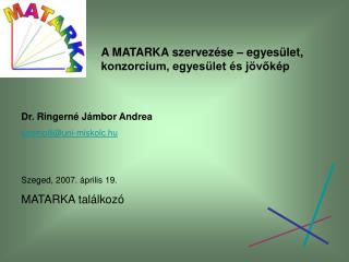 A MATARKA szervezése – egyesület, konzorcium, egyesület és jövőkép