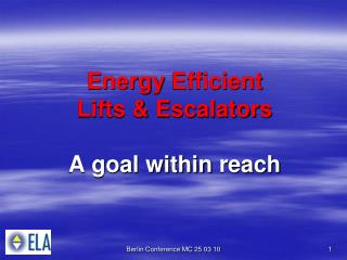 Energy  Efficient  Lifts & Escalators A goal  within reach