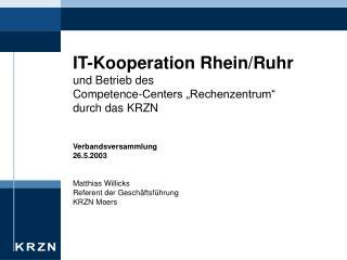 """IT-Kooperation Rhein/Ruhr  und Betrieb des   Competence-Centers """"Rechenzentrum"""" durch das KRZN"""