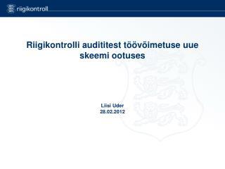 Riigikontrolli audititest töövõimetuse uue skeemi ootuses Liisi Uder 28.02.2012