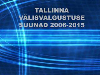 TALLINNA VÄLISVALGUSTUSE SUUNAD 2006-2015