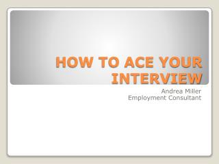 HOW TO ACE YOUR INTERVIEW