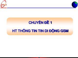CHUYÊN ĐỀ 1 HT THÔNG TIN  TIN  DI ĐỘNG GSM