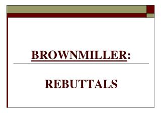 BROWNMILLER :  REBUTTALS