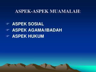 ASPEK-ASPEK MUAMALAH :