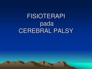 FISIOTERAPI  pada  CEREBRAL PALSY