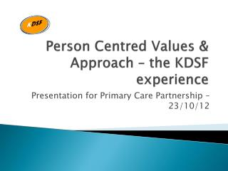 Person Centred Values & Approach – the KDSF experience