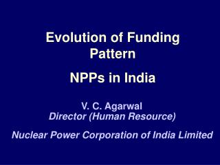 Evolution of Funding Pattern NPPs in India