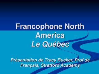 Francophone North America  Le Québec