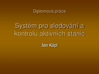 Diplomová práce Systém pro sledování a kontrolu aktivních stanic