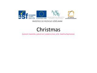 Christmas Autorem materi álu , pokud není uvedeno jinak, je Bc. Kateřina Najmanová.