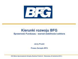Kierunki rozwoju BFG Sprawność Funduszu - wzrost stabilności sektora Jerzy Pruski