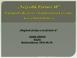 """""""Negyedik Partner 4P"""" Európai Fejlesztési és Tájékoztatási Egyesület  Közép-Dunántúli Régió"""