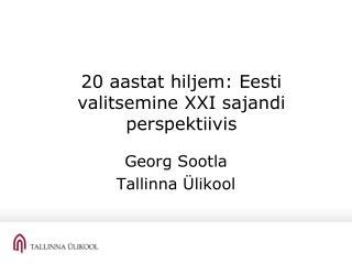 20 aastat hiljem: Eesti valitsemine XXI sajandi perspektiivis