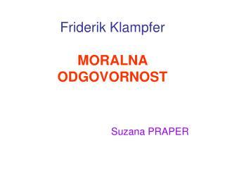 Friderik Klampfer MORALNA  ODGOVORNOST