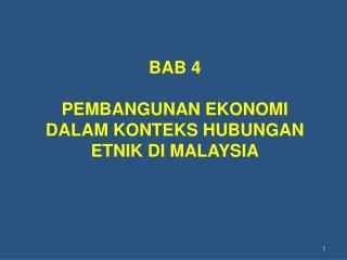BAB 4 PEMBANGUNAN EKONOMI DALAM KONTEKS HUBUNGAN ETNIK DI MALAYSIA